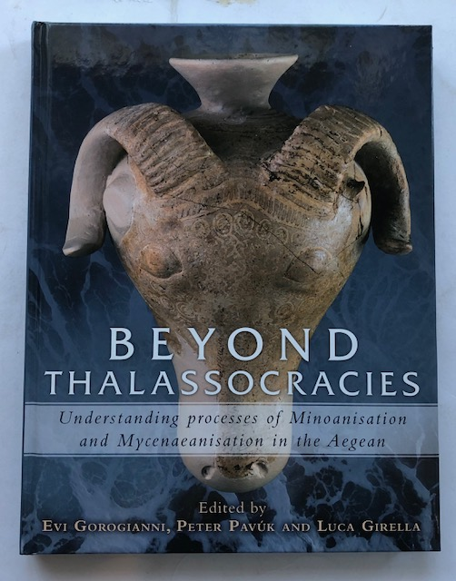 Image for Beyond Thalassocracies :Understanding processes of Minoanisation and Mycenaeanisation in the Aegean