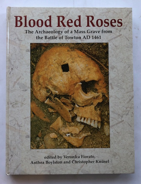 Image for BLOOD RED ROSES: :The Archaeology of a Mass Grave from the Battle of Towton, AD 1461