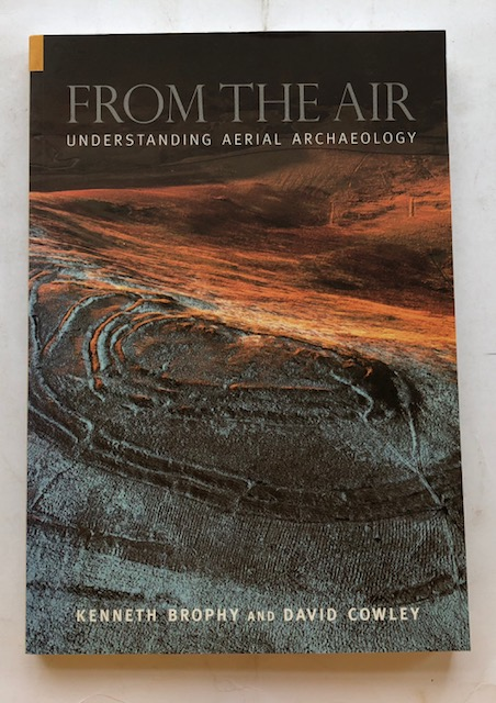Image for From the air:  understanding aerial archaeology :