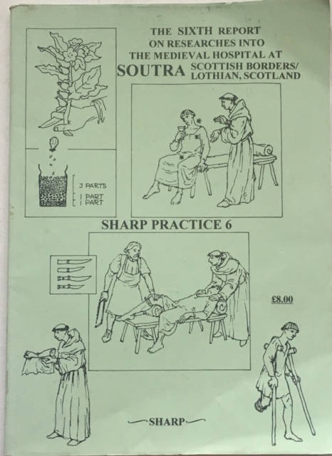 Image for The Sixth Report on Researches into the Medieval Hosptial at Soutra Scottish Borders/Lothian, Scotland :Sharp Practice 6