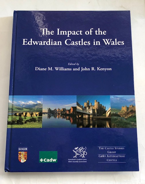 Image for The Impact of the Edwardian Castles in Wales :The proceedings of a conference held at Bangor University, 7-9 September 2007