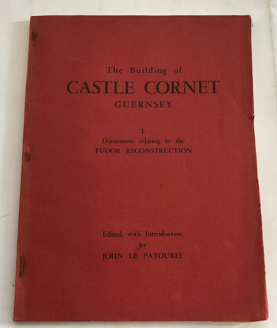 Image for The Building of Castle Cornet Guernsey I: Documents relating to the Tudor reconstruction, :