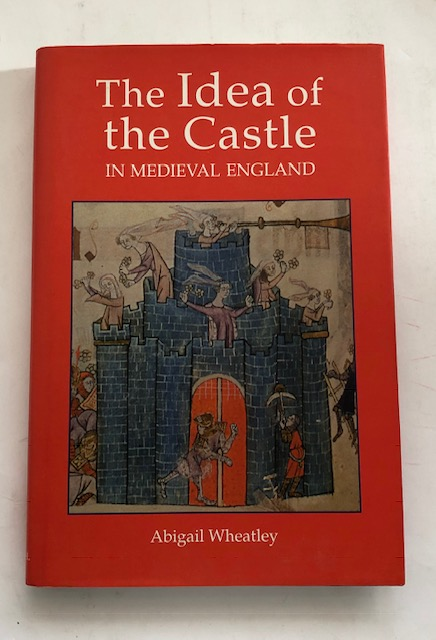 Image for The Idea of the Castle in Medieval England :