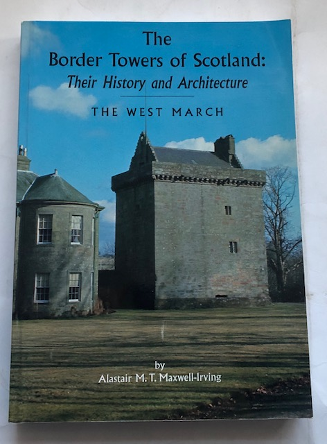 Image for The Border Towers of Scotland :Their History and Architeture - The West March (Dumfriesshire & Eastern Galloway)