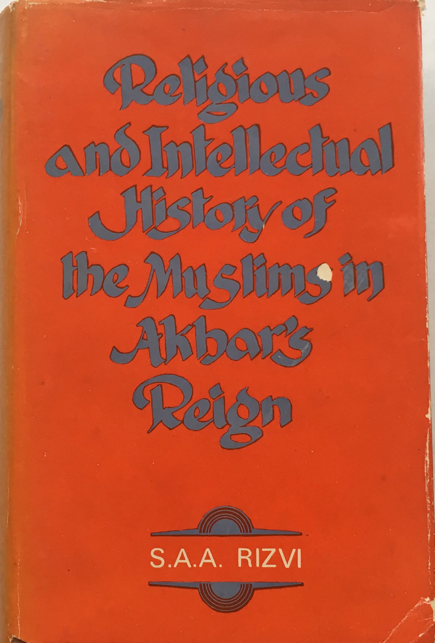 Image for Religious and Intellectual History of the Muslims in Akbar's Reign :