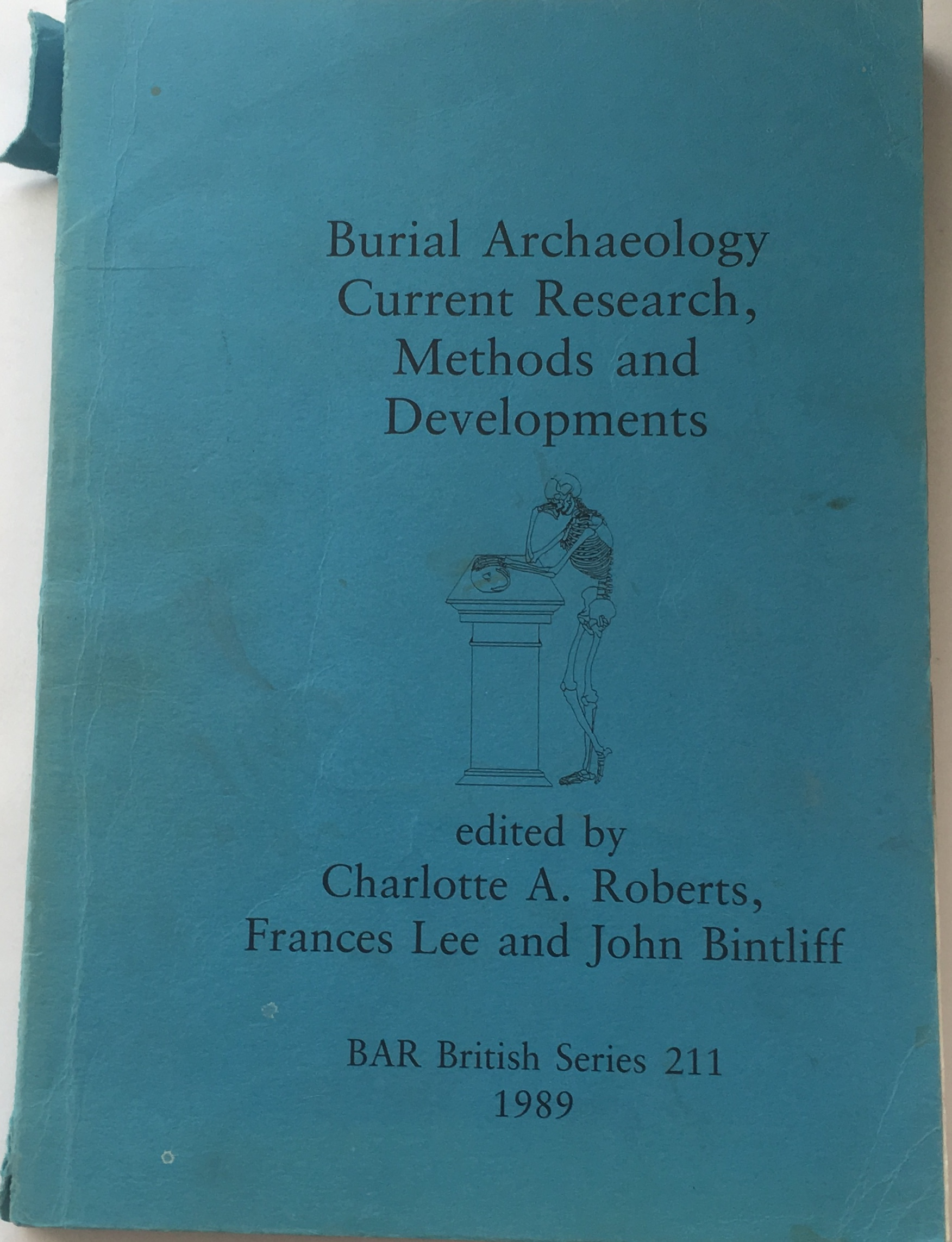 Burial Archaeology Current Research, Methods and Developments :
