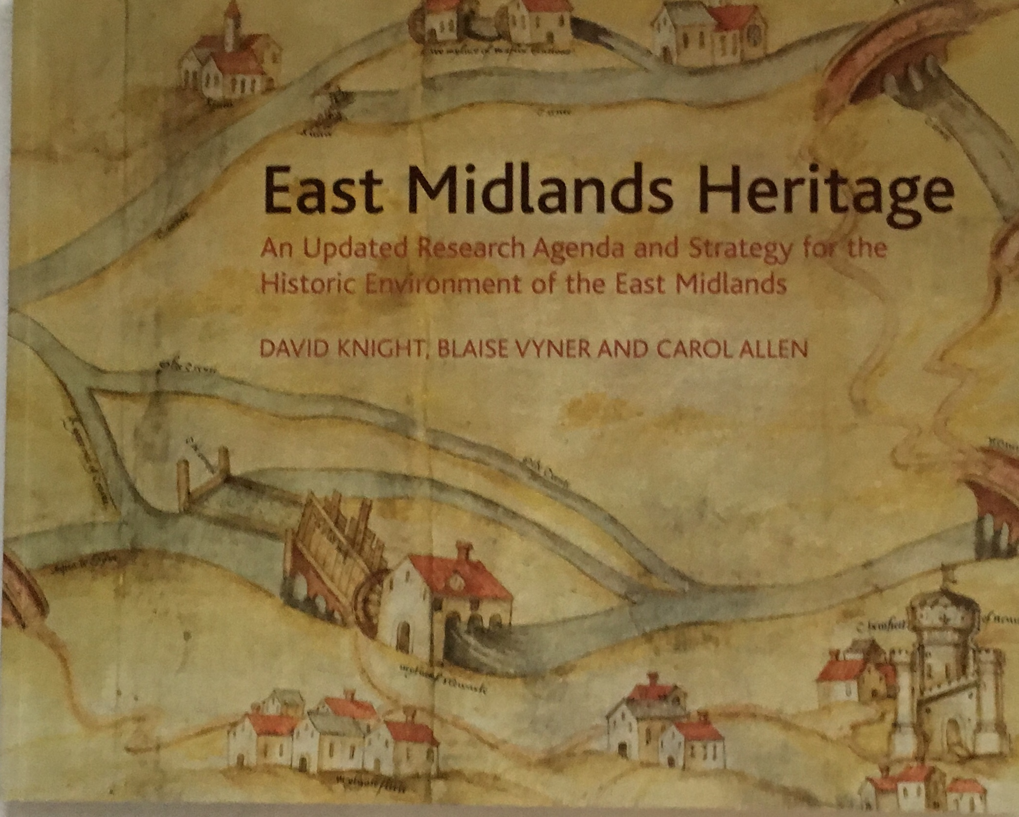Image for East Midlands Heritage :An Updated Research Agenda and Strategy for the Historic Environment of the East Midlands