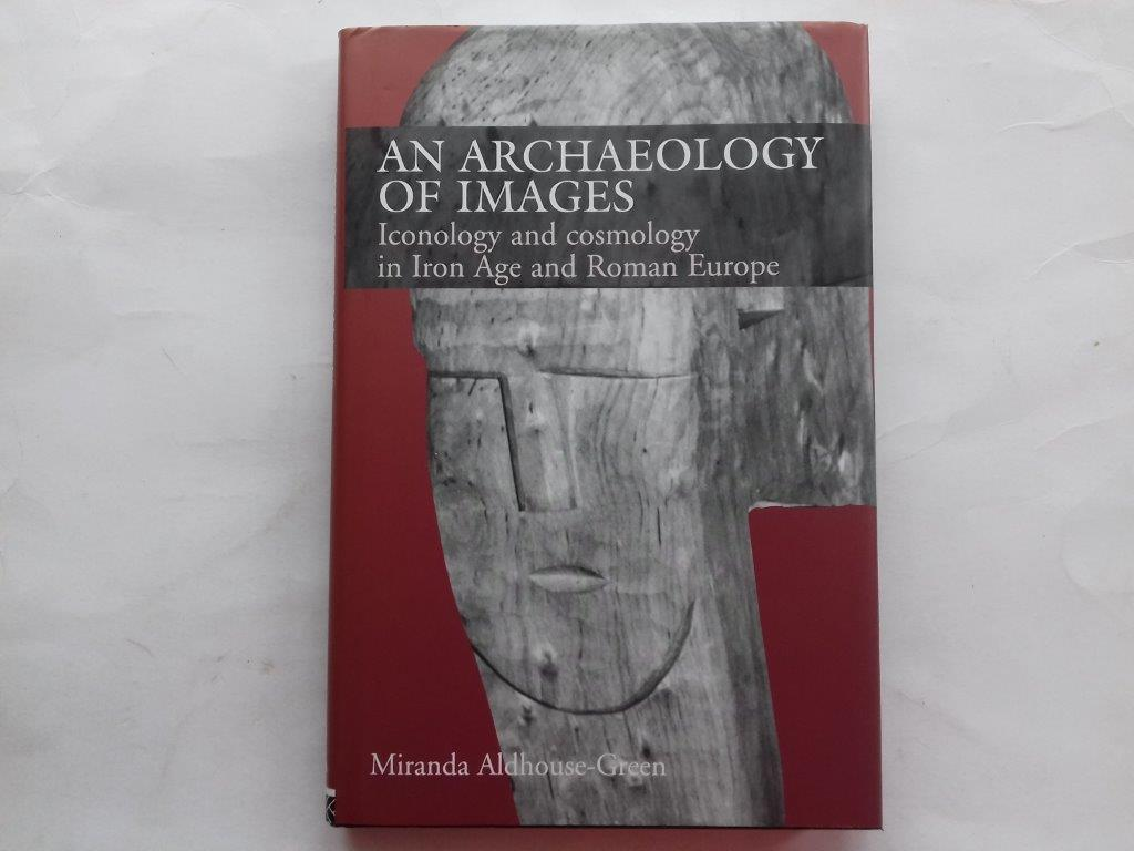 Image for An archaeology of images :Iconology and cosmology in Iron Age and Roman Europe