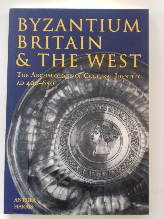 Image for BYZANTIUM, BRITAIN AND THE WEST :the archaeology of cultural identity AD 400-650