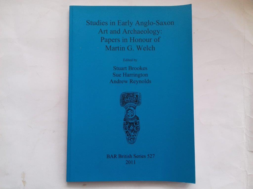 Image for Studies in early Anglo-Saxon art and archaeology :papers in honour of Martin G Welch