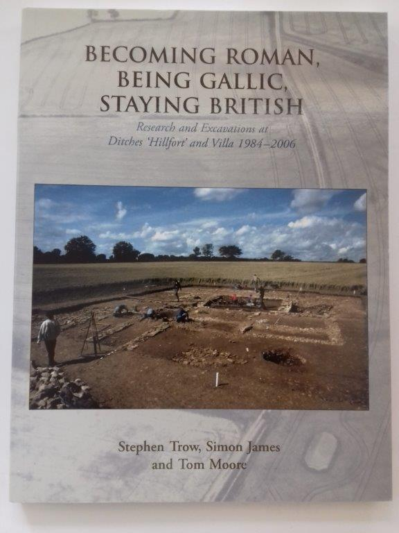 Image for Becoming Roman, Being Gallic, Staying British :Research and Excavations at Ditches 'Hillfort' and Villa 1984-2006