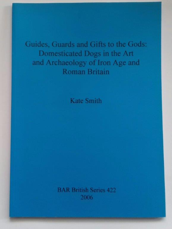 Image for Guides, Guards and gifts to the gods :domesticated dogs in the art and archaeology of Iron Age and Roman Britain