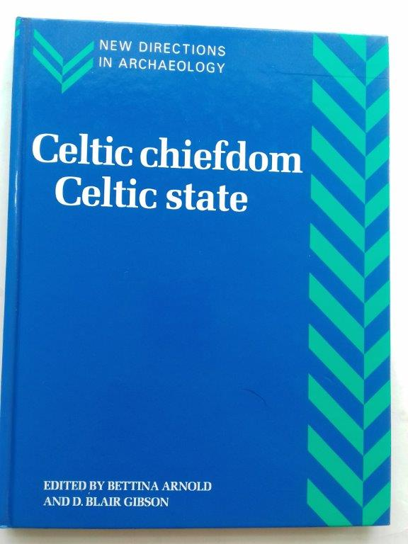Image for Celtic Chiefdom, Celtic State :The evolution of complex social systems in prehistoric Europe