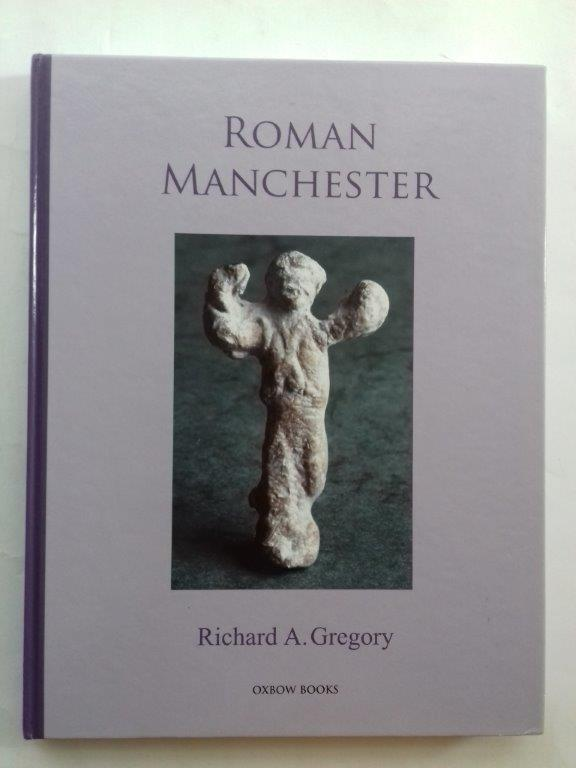 Image for Roman Manchester :The University of Manchester's Excavations within the Vicus 2001-5