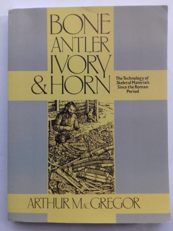 Image for Bone, antler, ivory and horn :the technology of skeletal materials since the Roman period