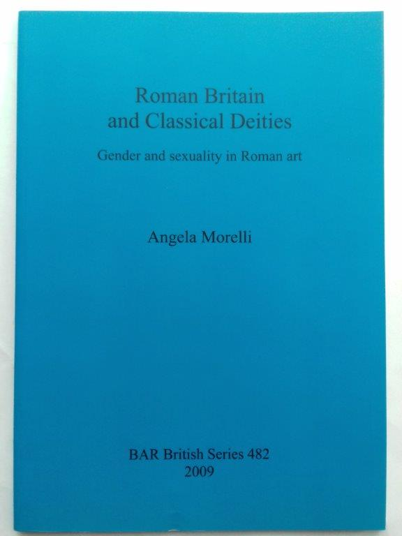 Image for Roman Britain and classical deities :gender and sexuality in Roman art (British Series 482)