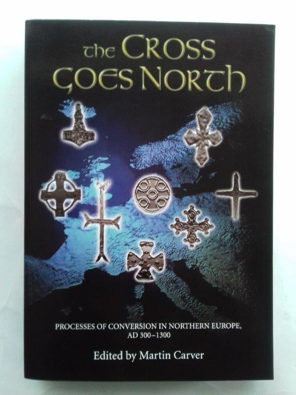 Image for The Cross goes North: :Processes of conversion in Northern Europe, AD 300 - 1300
