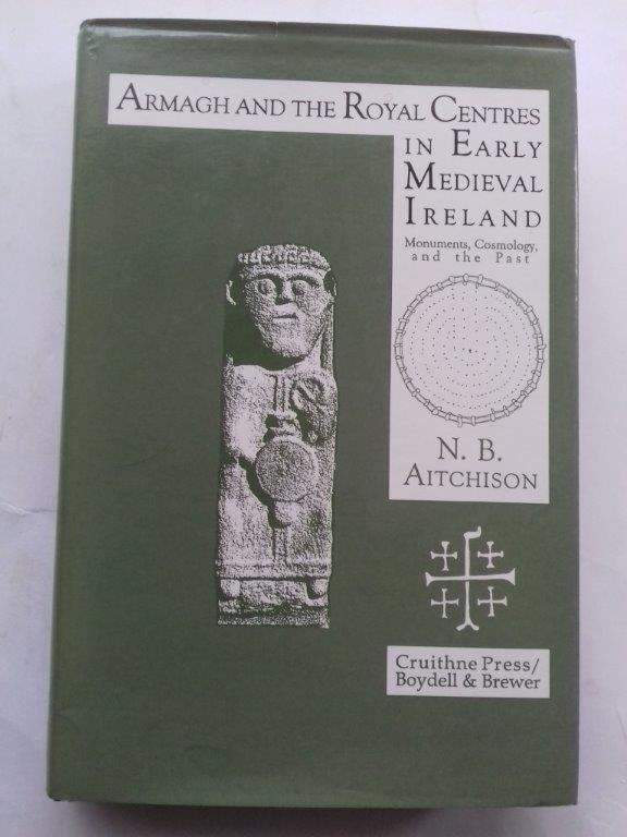 Image for Armagh and the Royal centres in early medieval Ireland :monuments , cosmology and the past
