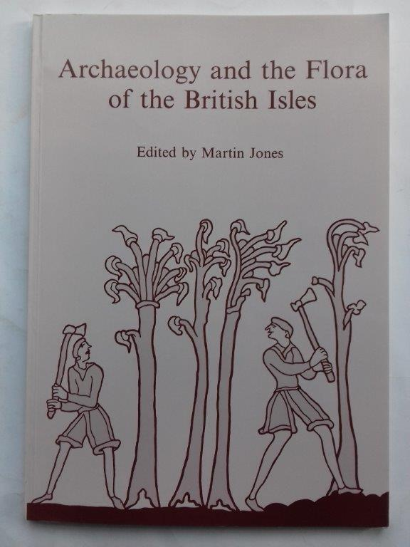 Image for Archaeology and the Flora of the British Isles :Human Influence on the Evolution of Plant Communities; Monograph 14