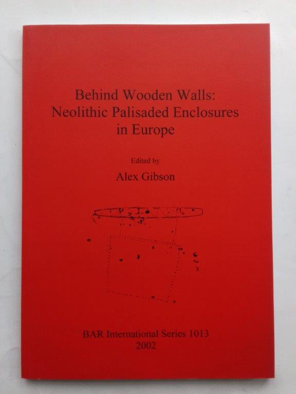 Image for Behind wooden walls: neolithic palisaded enclosures iin Europe :(Internatinal Series 1013)