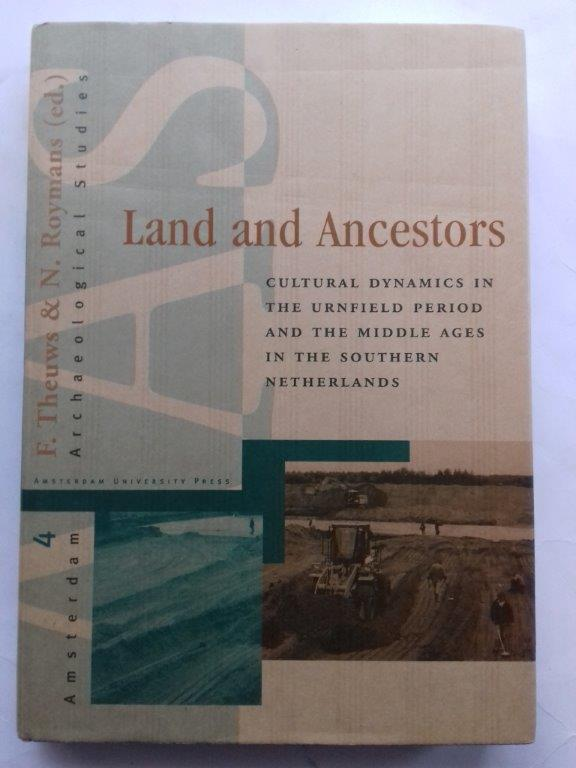 Image for Land and Ancestors :Cultural dynamics in the Urnfield Period and the Middle Ages in the Southern Netherlands.