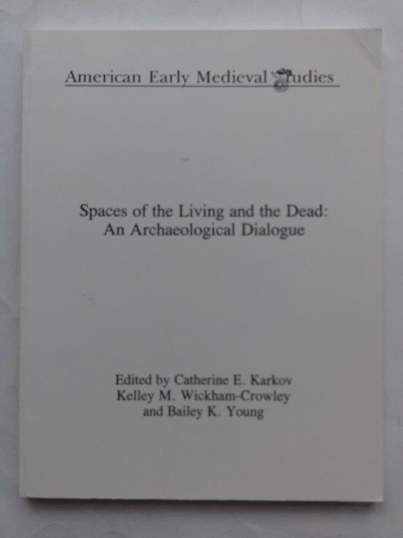 Image for Spaces of the living and the dead: an archaeological dialogue :American early Medieval Studies, 3