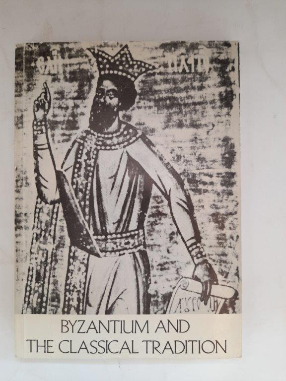 Image for Byzantium and the Classical Tradition :University of Birmingham 13th Spring Symposium of Byzantine Studies 1979