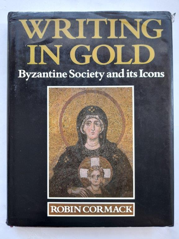 Image for Writing in gold :Byzantine society and its Icons