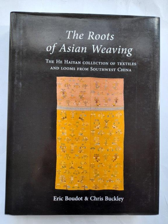 Image for The roots of Asian weaving :the He Haiyan collection of textiles and looms from southwest China