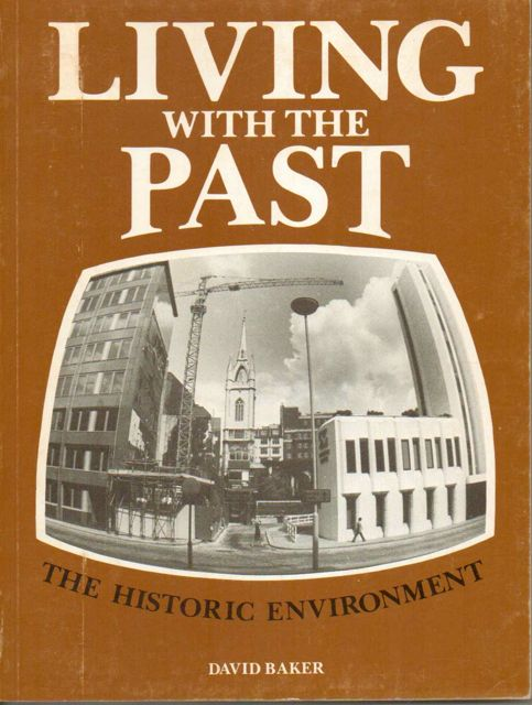 Living with the Past :The Historic Environment, Baker, David ;
