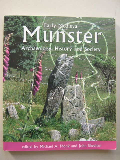 Early Medieval Munster :Archaeology, History and Society, Monk M A & Sheehan J (eds) ;