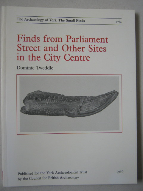 Finds from Parliament Street and other sites in the City Centre :The Archaeology of York Vol 17 The Small Finds, Fasc 4, Tweddle, Dominic ;