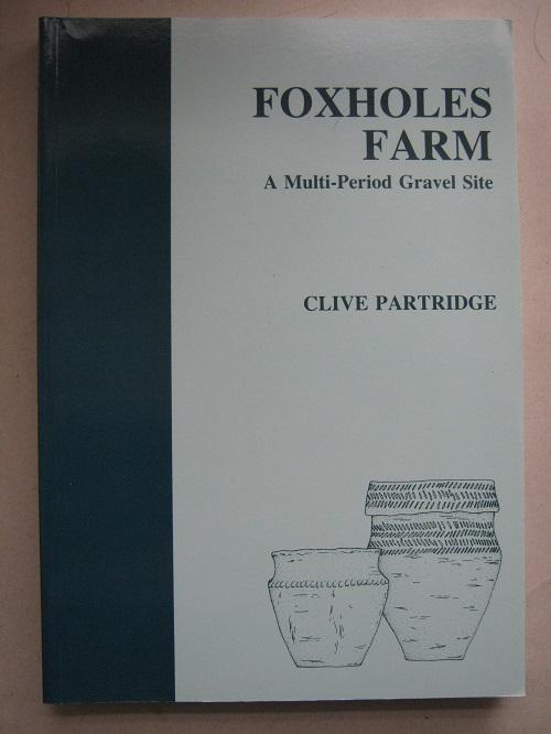 Foxholes Farm :A Multi-Period Gravel Site, Partridge, Clive ;
