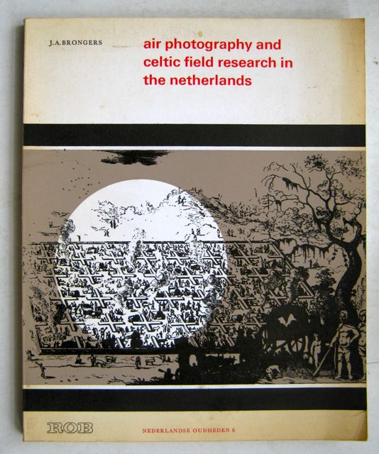 Air Photography and Celtic Field Research in the Netherlands :, Brongers J A