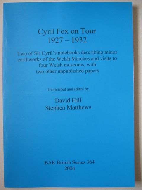 CYRIL FOX ON TOUR 1927 - 1932 :Two of Sir Cyril's notebooks describing minor earthworks of the Welsh Marches and visits to four Welsh Museums, with two other unpublished papers, Hill, David ;Matthews, Stephen (eds)