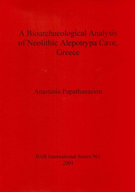 THE BIOARCHAEOLOGICAL ANALYSIS OF NEOLITHIC ALEPOTRYPA CAVE, GREECE,