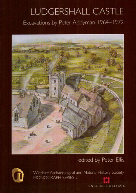 LUDGERSHALL CASTLE: Excavations by Peter Addyman 1964-1972 :, Ellis, Peter (ed) ;(ed)