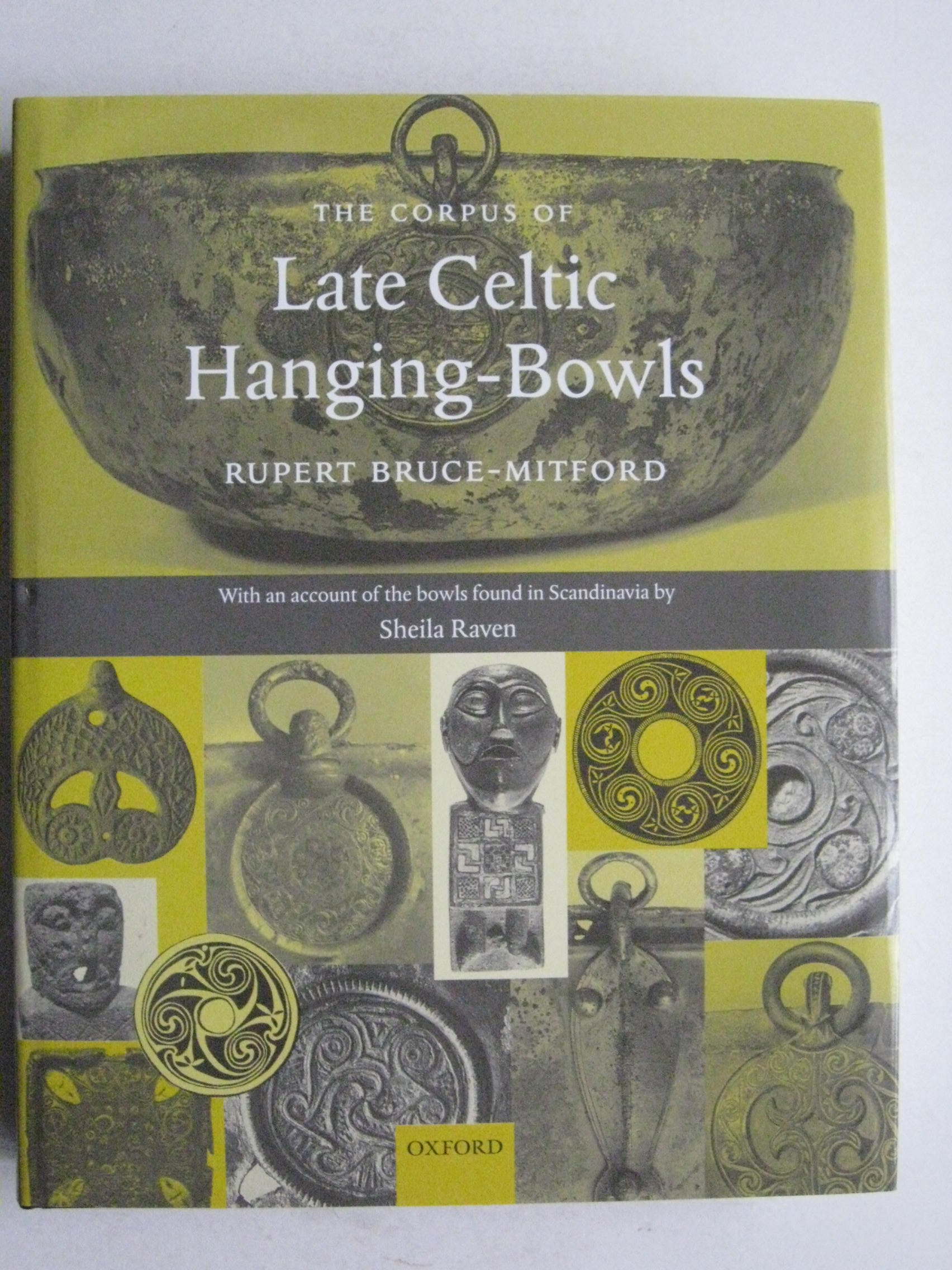 The Corpus of Late Celtic Hanging-Bowls :With an account of the bowls found in Scandinavia by Sheila Raven