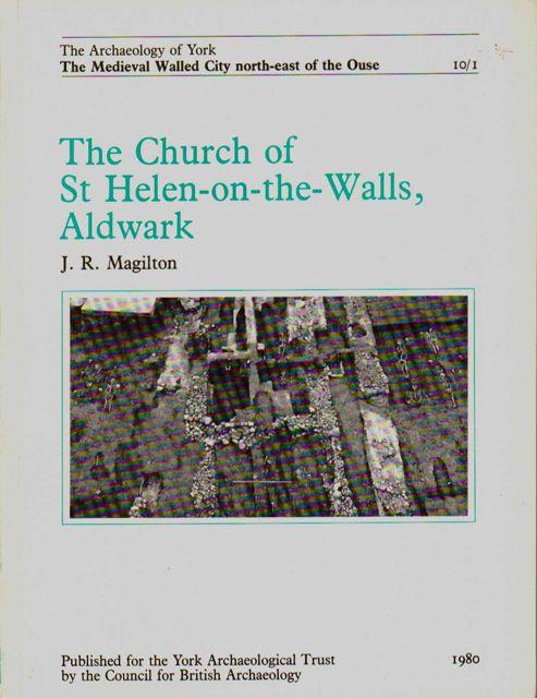 The Church of St Helen-on-the-Walls, Aldwark :(Archaeology of York Vol 10 Fascicule 1), Magilton, J. R.  ;