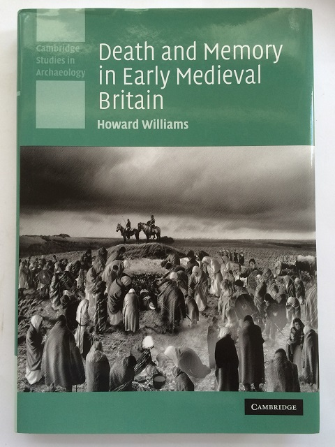 DEATH AND MEMORY IN EARLY MEDIEVAL BRITAIN :, Williams, Howard ;
