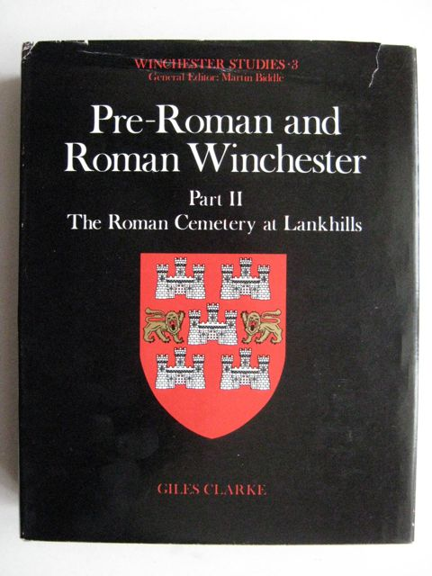 Pre-Roman and Roman Winchester :Part II: The Roman Cemetery At Lankhills (Winchester Studies 3), Clarke G ;
