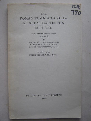 The Roman Town and Villa at Great Casterton Rutland :Third Report for the Years 1954-1958, Corder, Philip ;(ed)
