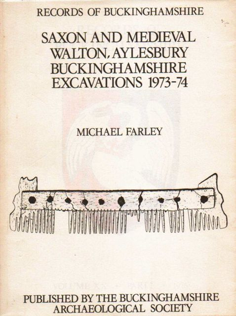 RECORDS OF BUCKINGHAMSHIRE: SAXON AND MEDIEVAL WALTON, AYLESBURY: Buckinghamshire Excavations 1973-74: Being the Journal for the Architectural and Archaeological Society for the County of Buckingham: Volume XX Part 2