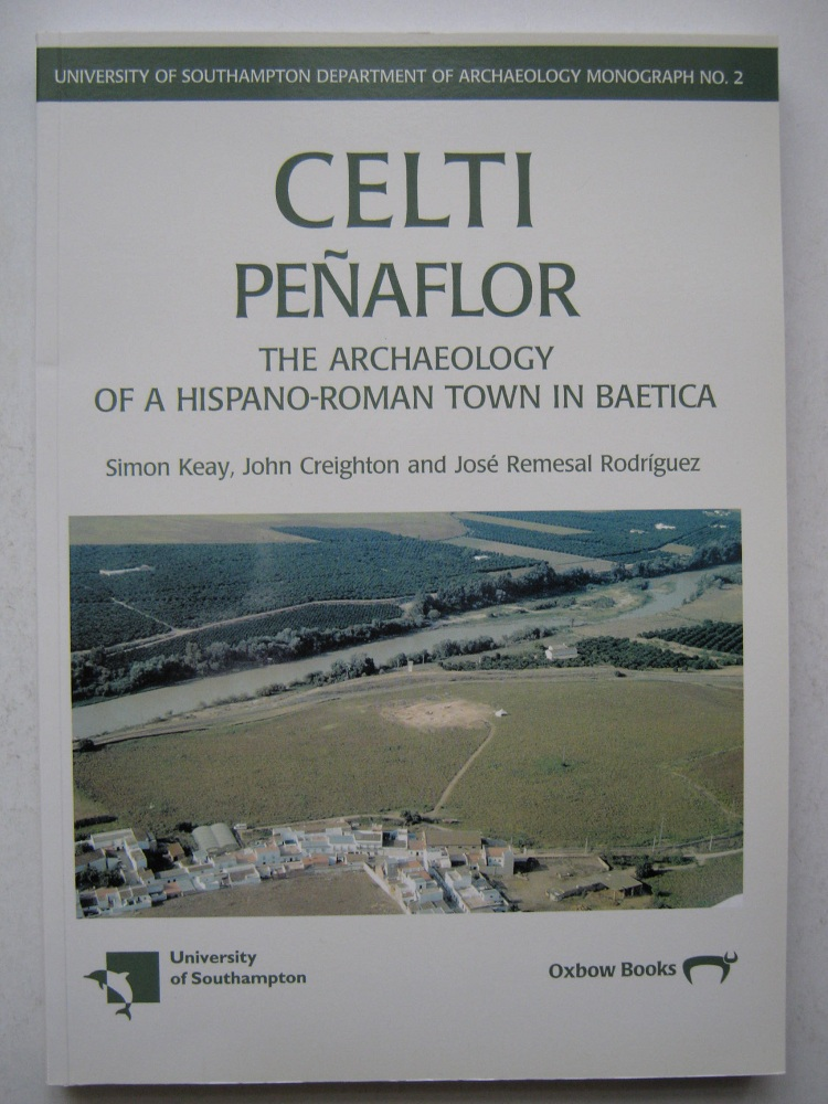 CELTI (PENAFLOR) :The Archaeology of a Hispano-Roman Town in Baetica - Survey and Excavations 1987-1992