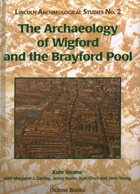 THE ARCHAEOLOGY OF WIGFORD AND THE BRAYFORD POOL  :(Lincoln Archaeological Studies No. 2), Steane, Kate ;(et al)