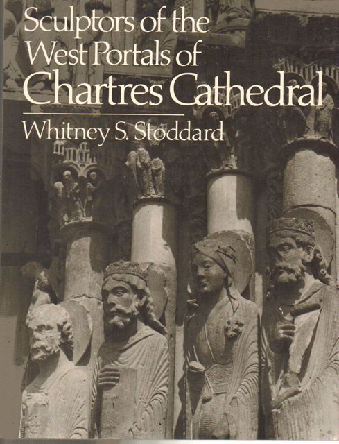 THE SCULPTORS OF THE WEST PORTALS OF CHARTRES CATHEDRAL, their origins in Romanesque and their role in Chartrain sculpture, including the West Portals of St-Denis :, Stoddard, Whitney S. ;