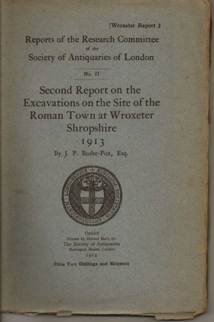 Second Report on the Excavations on the Site of the Roman Town at Wroxeter, Shropshire, 1913 :(Reports of the Research Committee of the Society of Antiquaries of London, No. II), Bushe-Fox, J. P. ;