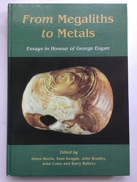 FROM MEGALITHS TO METALS :Essays in Honour of George Eogan