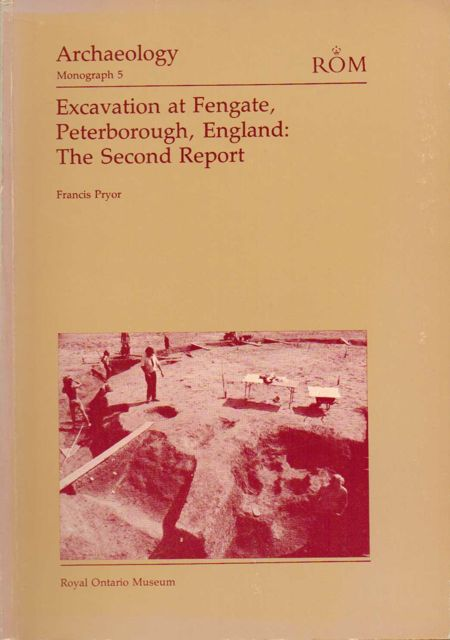 EXCAVATION AT FENGATE, PETERBOROUGH, ENGLAND, The Second Report :, Pryor, Francis ;