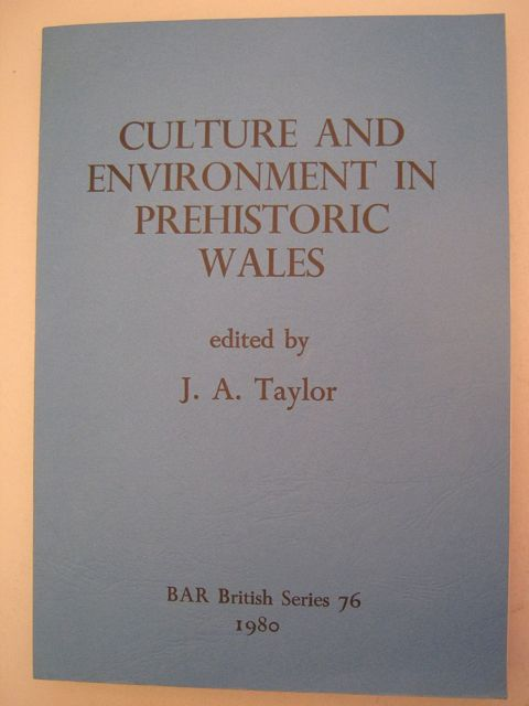CULTURE AND ENVIRONMENT IN PREHISTORIC WALES :Selected Essays